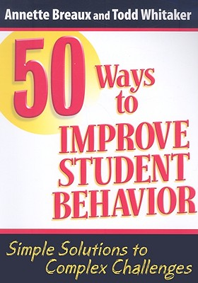 50 Ways to Improve Student Behavior By Breaux, Annette/ Whitaker, Todd